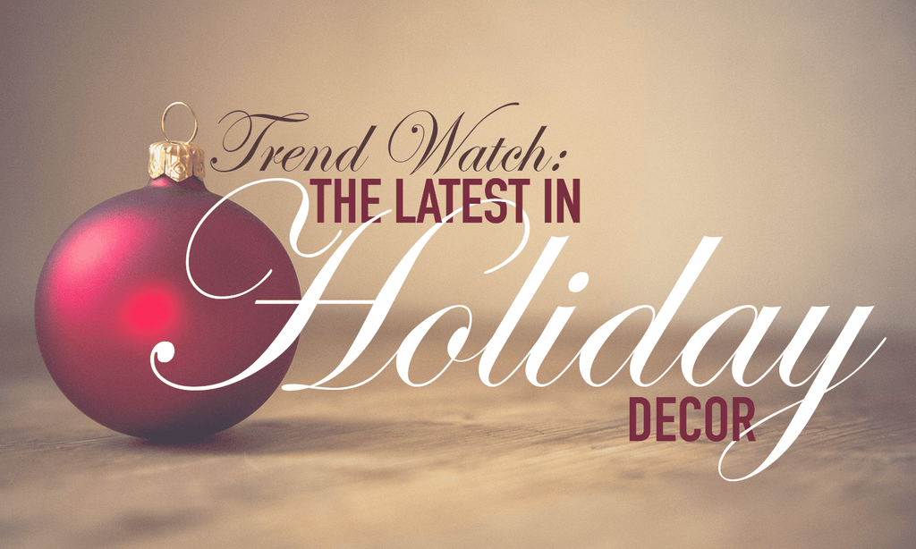 Trend Watch: The Latest In Holiday Decor
