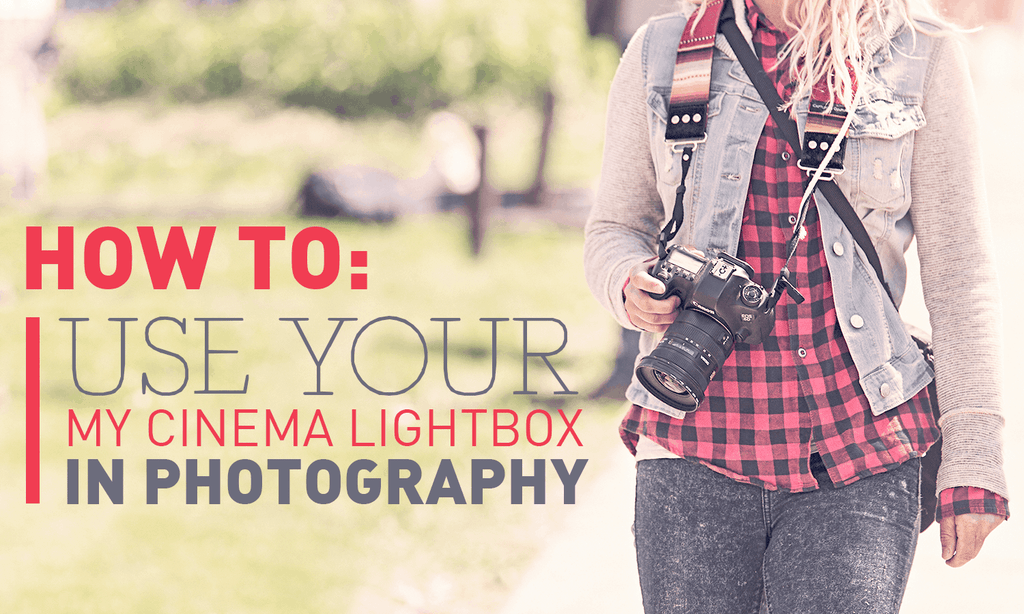 How to Use Your My Cinema Lightbox in Photography