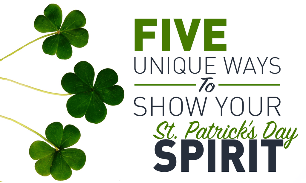 5 Unique Ways To Show Your St. Patrick's Day Spirit