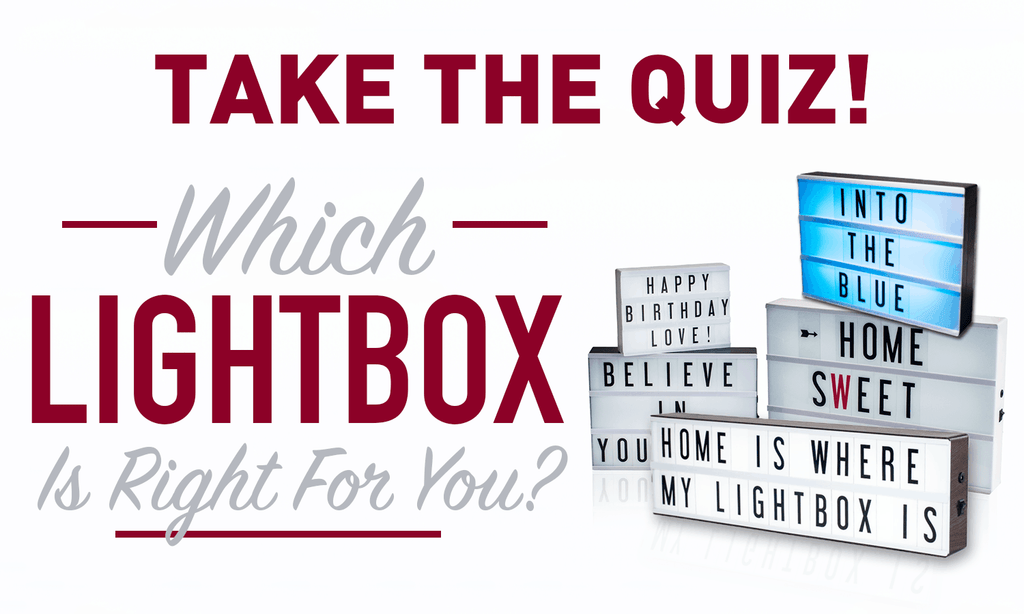 TAKE THE QUIZ: Which lightbox is right for you?