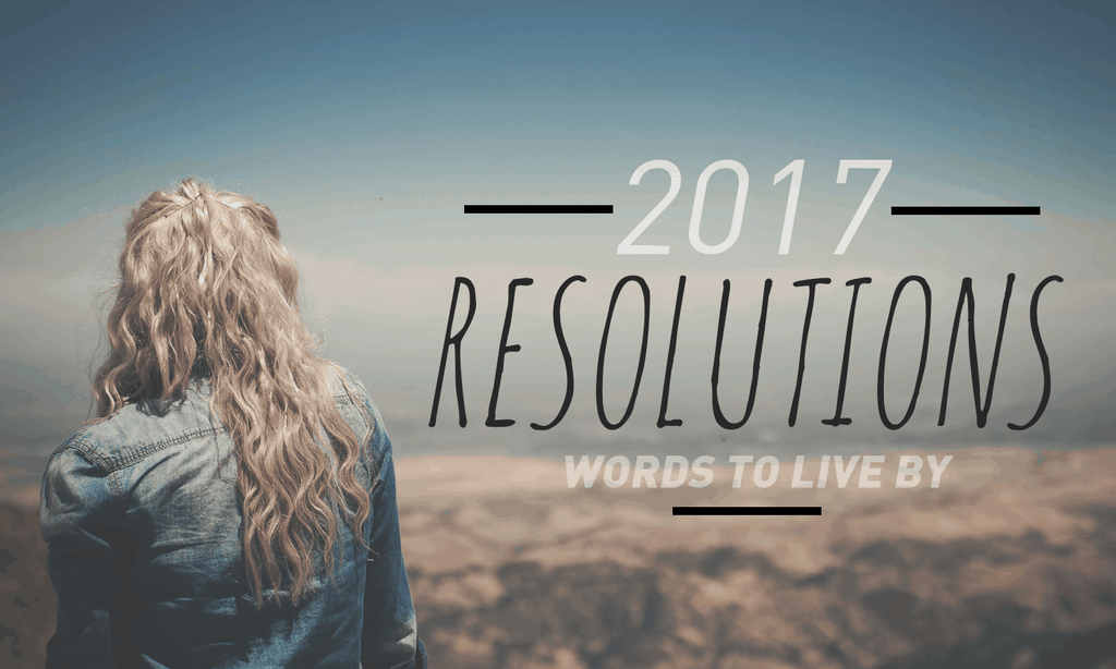 Words To Live By: 2017 Resolutions