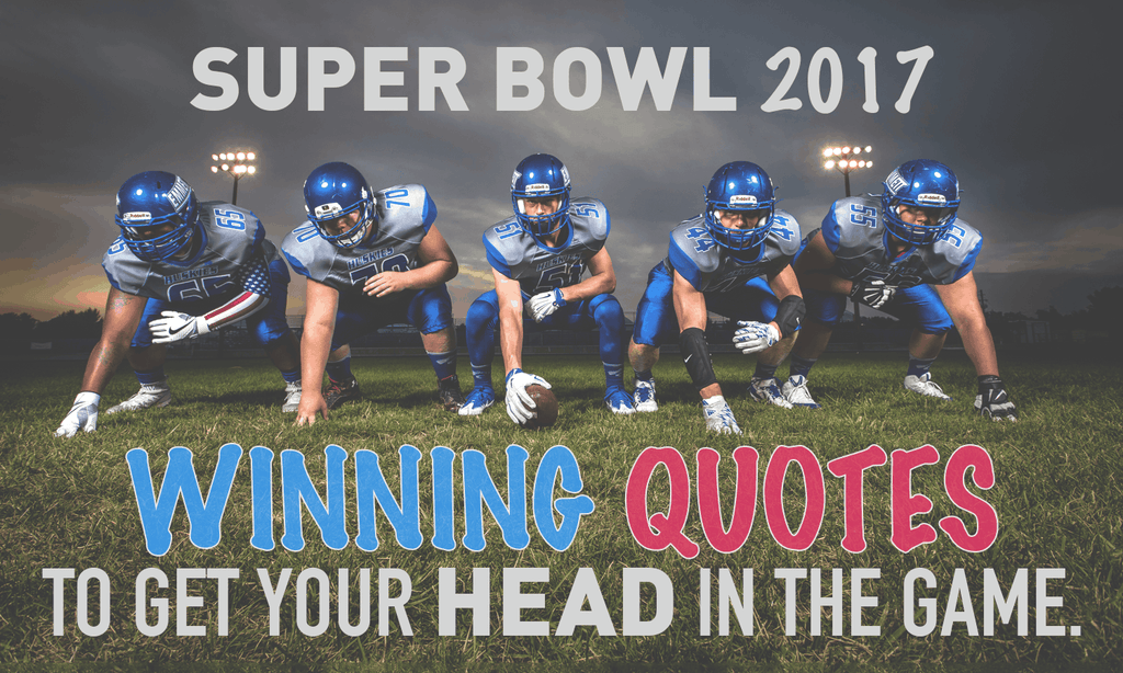 Super Bowl 2017: Winning Quotes To Get Your Head In The Game