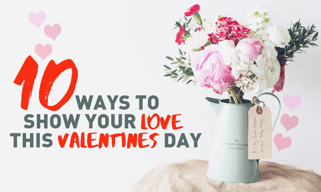 10 Ways to Show Your Love This Valentine's Day