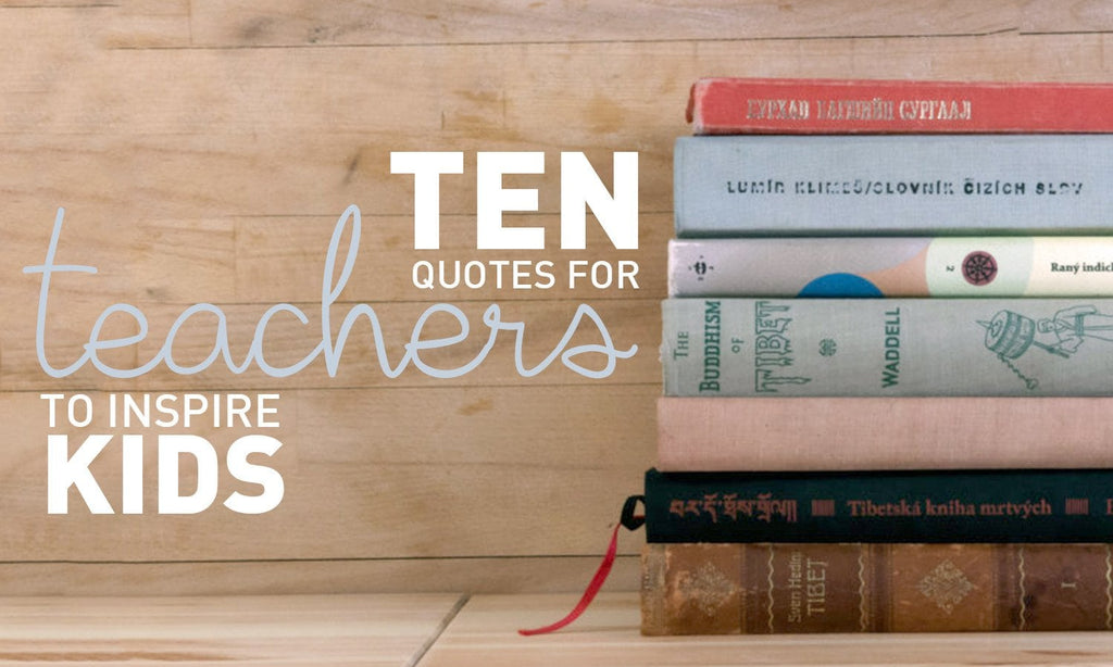 10 Quotes for Teachers to Inspire Kids