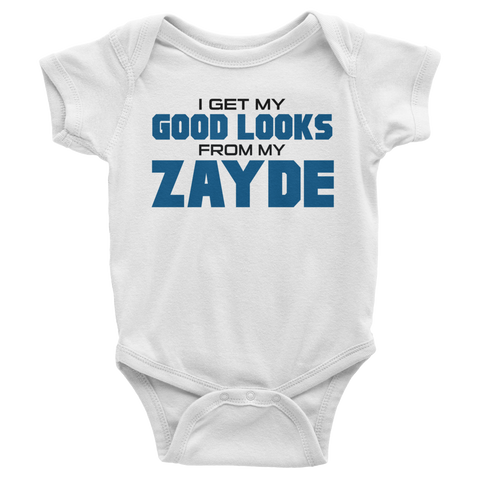I Get My Good Looks From My Zayde Infant Bodysuit