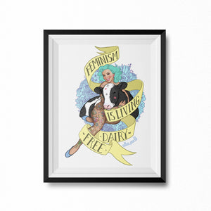 """Feminism is Living Dairy-Free"" Art Print"