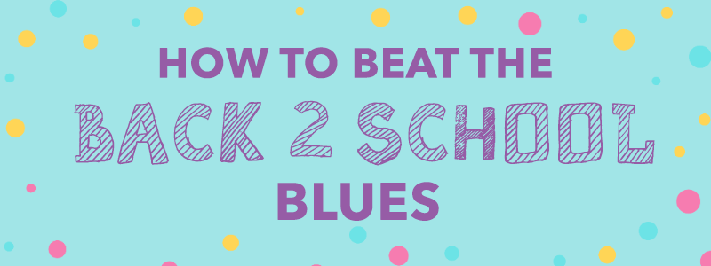 How To Beat The Back To School Blues - Sweet Tips For Sending Kids Off To School