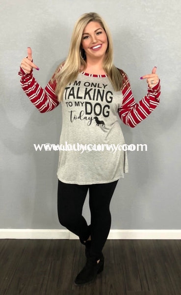 Gt-N Im Only Talking To My Dog Today Burg Striped Sleeved Sale!! Graphic