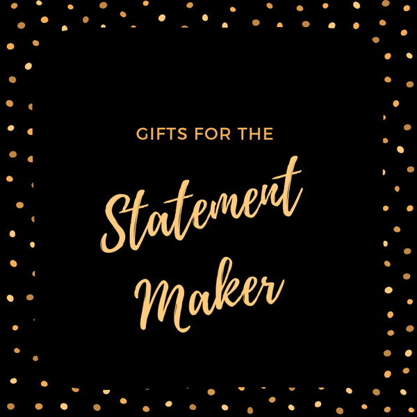 Gifts for the Statement Maker