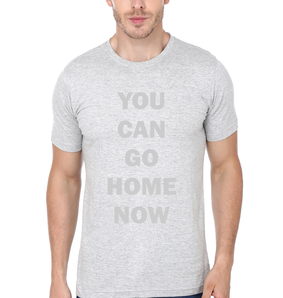 You Can Go Home Now T-Shirt for Men