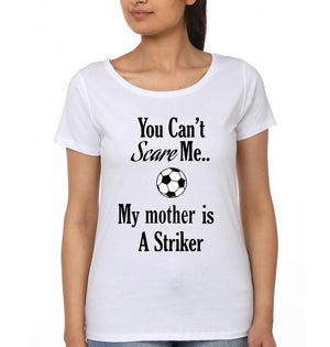 ektarfa.com Mother Daughter T-Shirts You can't scare me my mother is a striker Mother Daughter T-Shirts