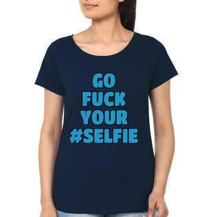 ektarfa.com Women Designs Go Fuck Your Selfie Women T-Shirt & Hoodie