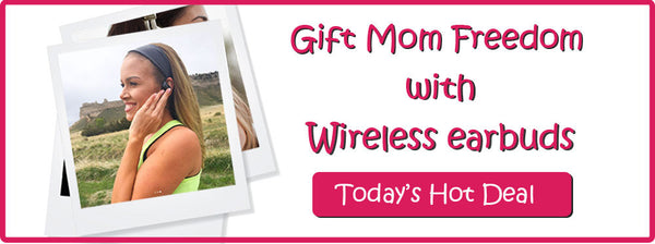 Gift Mom Freedom With Wireless Earbuds
