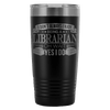 I Don't Always Enjoy Being A Librarian Oh Wait Yes I Do 20oz Tumbler - Awesome Librarians