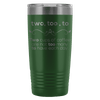 Two, Too, To. Two Cups Of Coffee Are Not Too Many To Have Each Day 20oz Tumbler