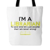 I'm A Librarian To Save Time Let's Just Assume That I Am Never Wrong Tote Bag