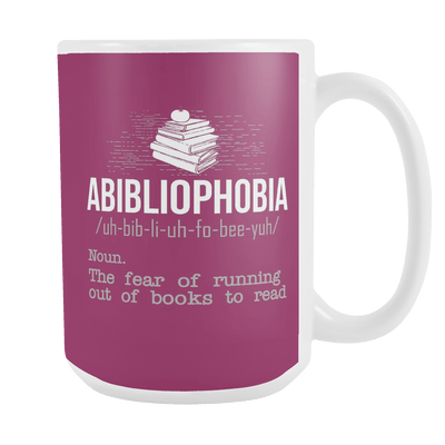Abibliophobia. The Fear Of Running Out Of Books To Read 15oz Mugs