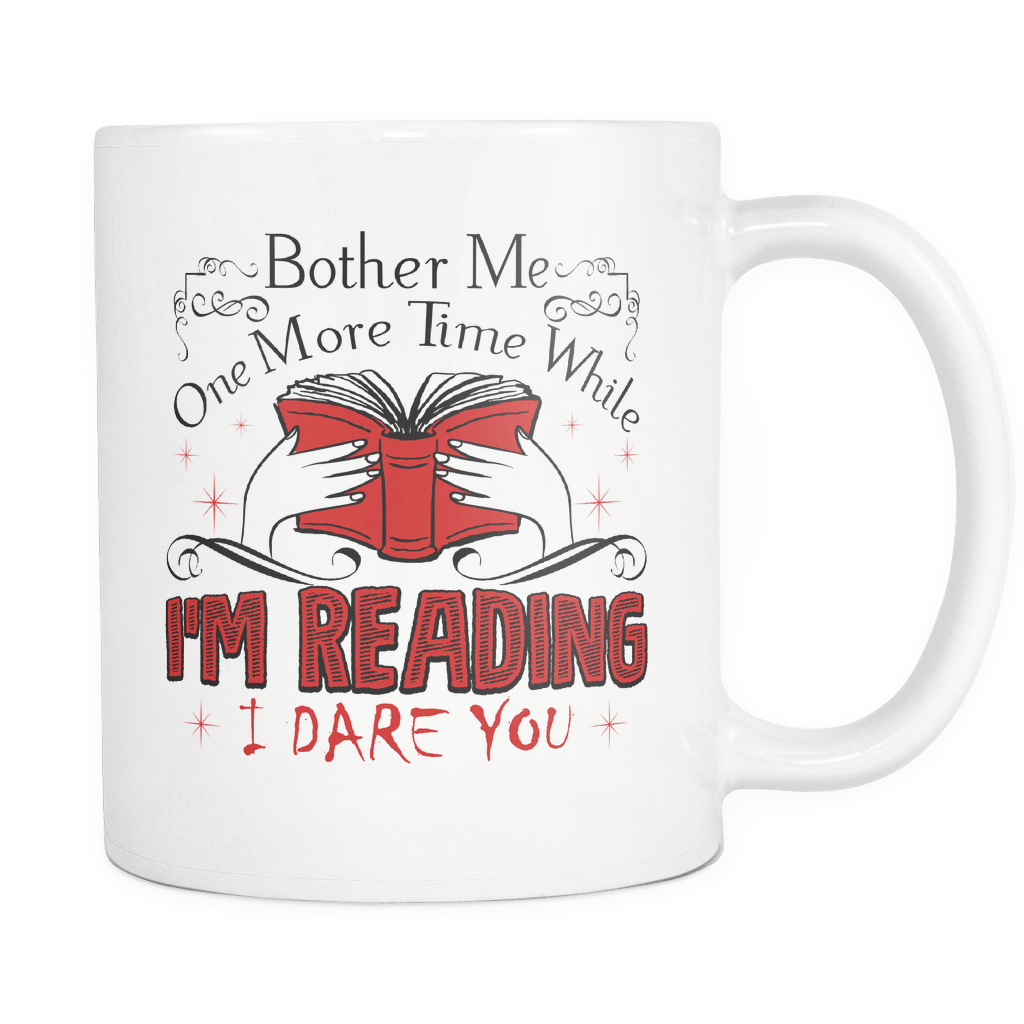 Bother Me One More Time While I'm Reading I Dare You 11oz Mug - Awesome Librarians
