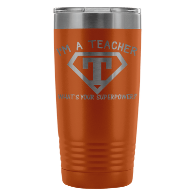 I'm A Teacher What's Your Superpower 20oz Tumbler