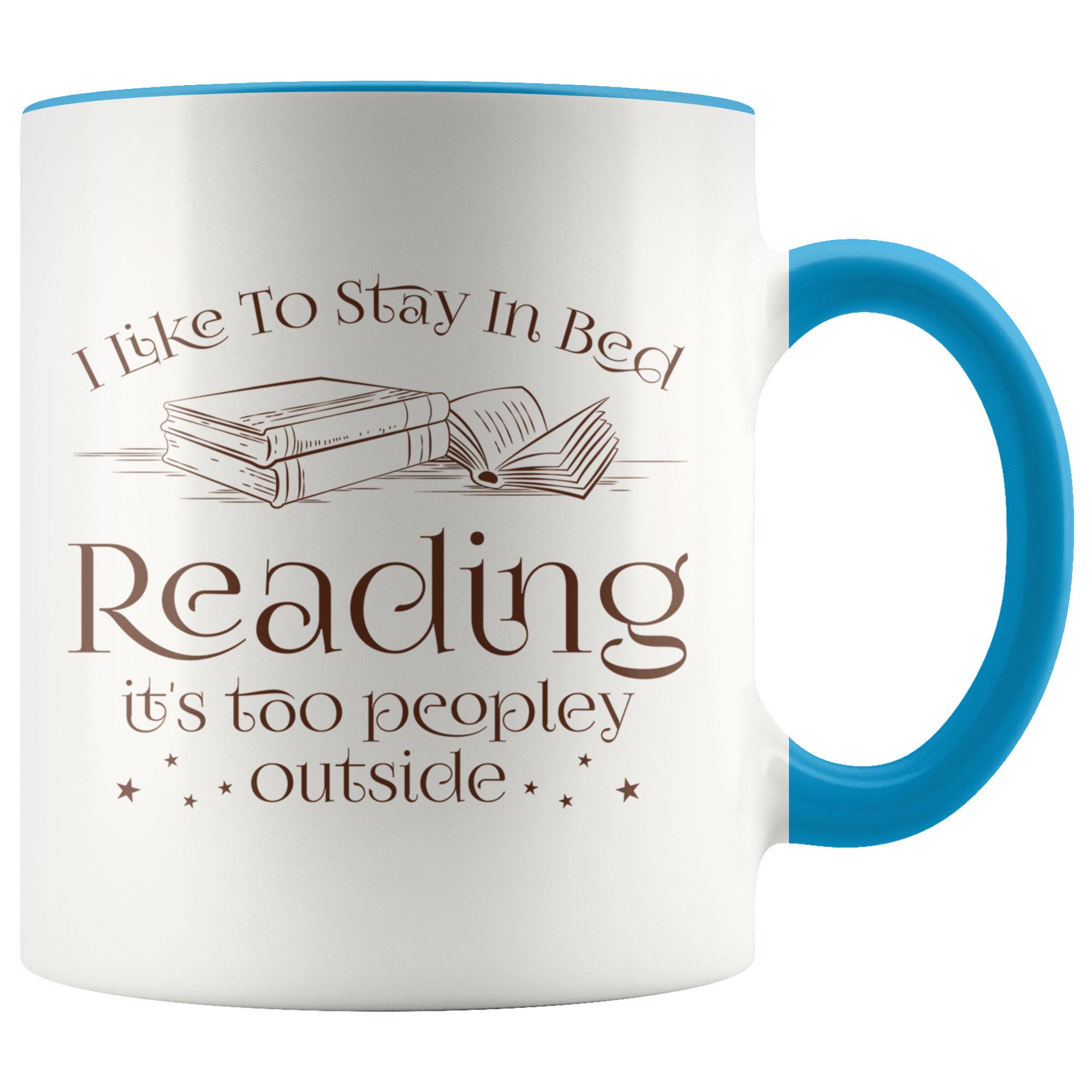 I Like To Stay In Bed Reading It's Too Peopley Outside Accent Mug