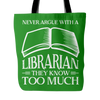 Never Argue With A Librarian They Know Too Much Tote Bag - Awesome Librarians