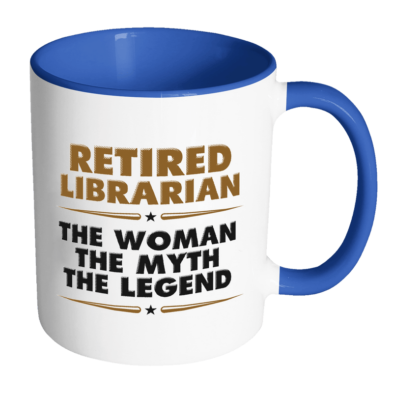 Retired Librarian The Woman The Myth The Legend 11oz Accent Mug - Awesome Librarians