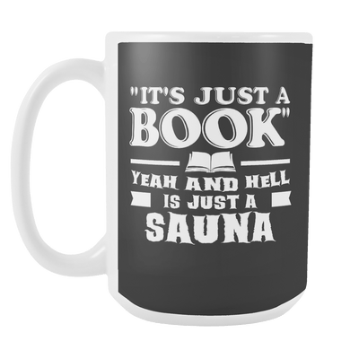 It's Just A Book, Yeah And Hell Is Just A Sauna 15oz Mug