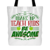 Wake Up, Teach Kids, Be Awesome Tote Bag