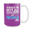 Sorry I'm Not Good At People-ing 15oz Mug
