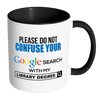 Please Do Not Confuse Your Google Search With My Library Degree Accent Mug