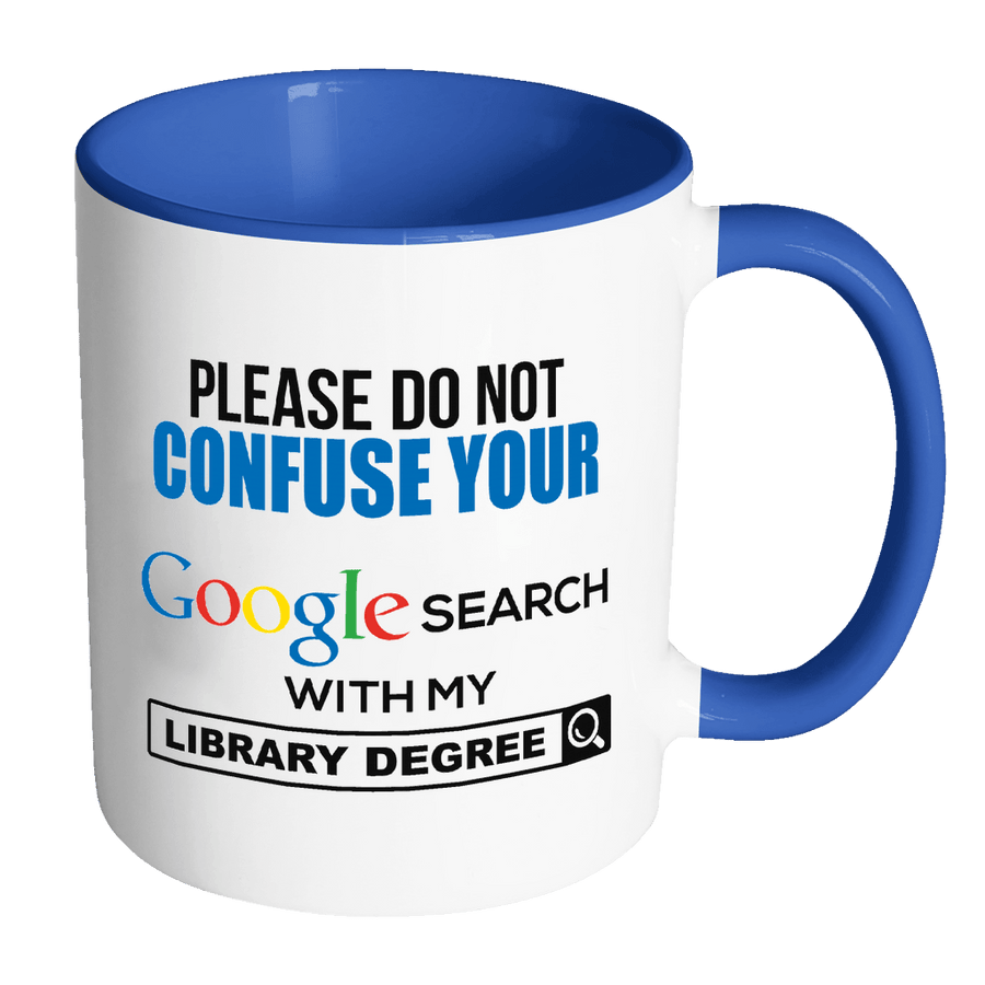 Please Do Not Confuse Your Google Search With My Library Degree 11oz Accent Mug