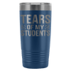 Tears Of My Students 20oz Tumbler - Awesome Librarians