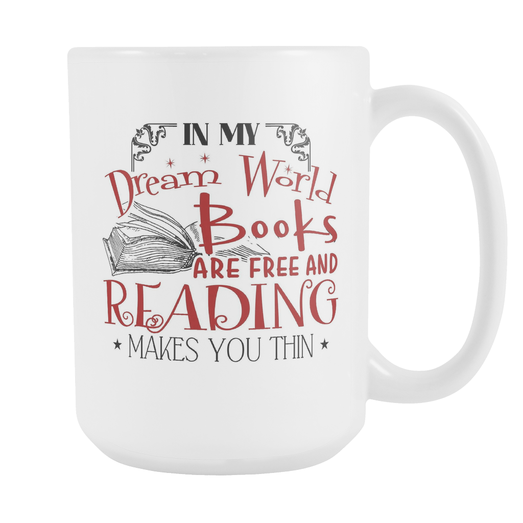In My Dream World Books Are Free And Reading Makes You Thin 15oz Mug - Awesome Librarians