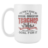 You Don't Scare Me I'm A Special Education Teacher I've Done It, Seen It And Written A Goal For It 15oz Mug