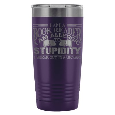 I Am A Book Reader I Am Allergic To Stupidity I Break Out In Sarcasm 20oz Tumbler - Awesome Librarians