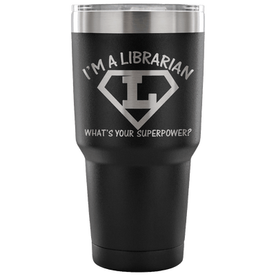 I'm A Librarian What's Your Superpower Tumbler