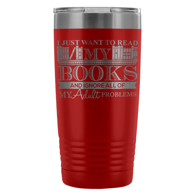 I Just Want To Read My Books And Ignore All Of My Adult Problems 20oz Tumbler - Awesome Librarians