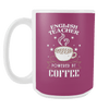 English Teacher Powered By Coffee 15oz Mug - Awesome Librarians