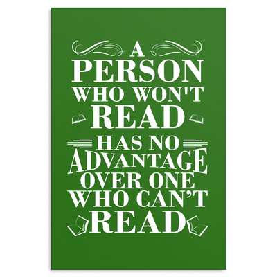A Person Who Won't Read Has No Advantage Over One Who Can't Read Canvas Wrap - Awesome Librarians