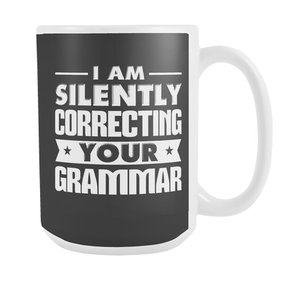 I Am Silently Correcting Your Grammar 15oz Mug - Awesome Librarians