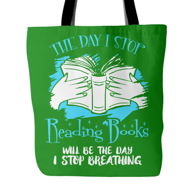 The Day I Stop Reading Books Will Be The Day I Stop Breathing Tote Bag