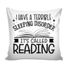 I Have A Terrible Sleeping Disorder It's Called Reading Pillow Covers