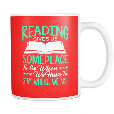 Reading Gives Us Someplace To Go When We Have To Stay Where We Are 11oz Mug - Awesome Librarians