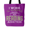 I Work To Support My Reading Addiction Tote Bag