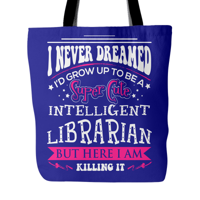I Never Dreamed I'd Grow Up To Be A Super Cute Intelligent Librarian But Here I Am Killing It Tote Bag