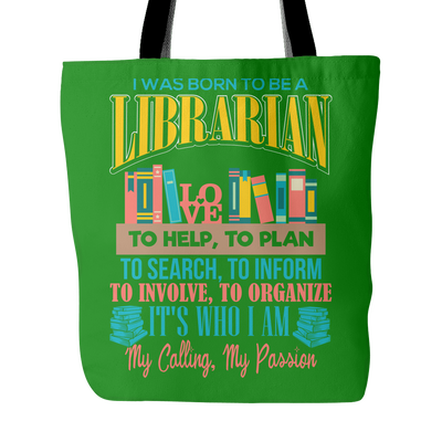 I Was Born To Be A Librarian To Help, To Plan, To Search, To Inform, To Involve, To Organize. It's Who I Am My Calling My Passion Tote Bag