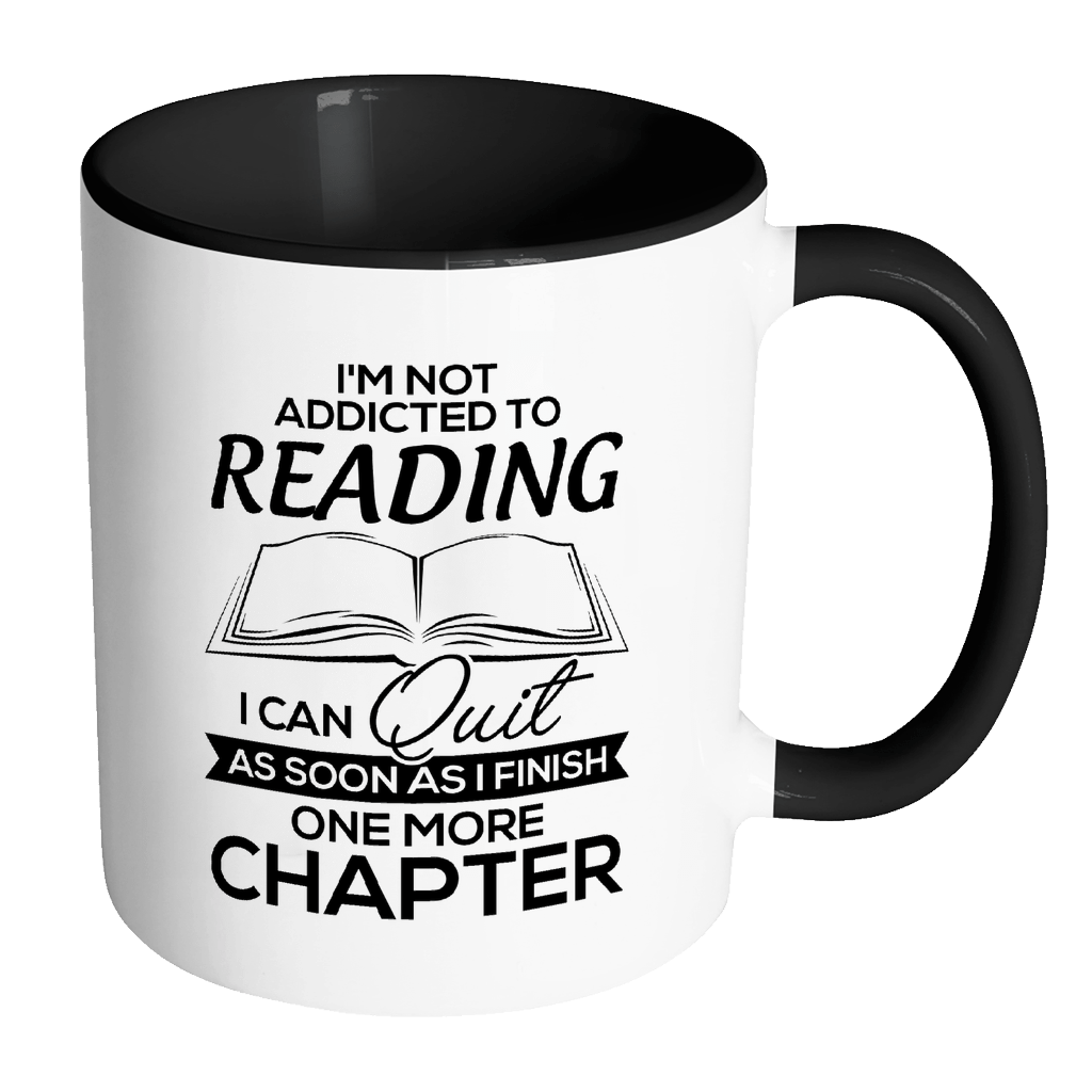 I'm Not Addicted To Reading I Can Quit As Soon As I Finish One More Chapter 11oz Accent Mug - Awesome Librarians