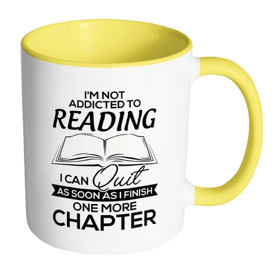 I'm Not Addicted To Reading I Can Quit As Soon As I Finish One More Chapter 11oz Accent Mug