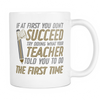 If At First You Don't Succeed Try Doing What Your Teacher Told You To Do The First Time Mug - Awesome Librarians
