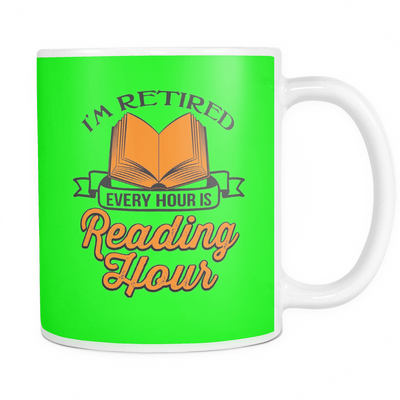 I'm Retired Every Hour Is Reading Hour Mug